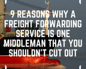 9 reasons a freight forwarding service is one middleman you shouldn't cut out