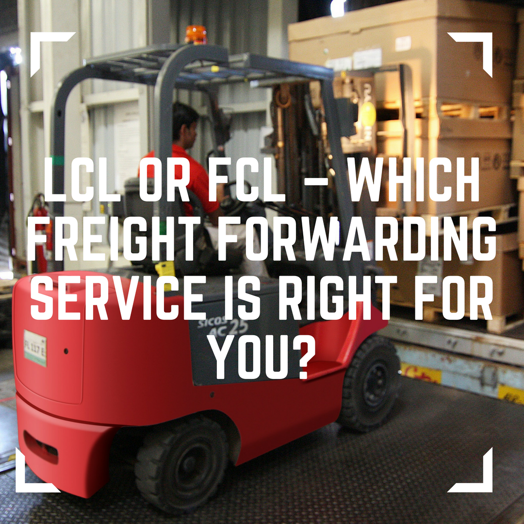 LCL or FCL – Which Freight Forwarding Service Is Right For You?