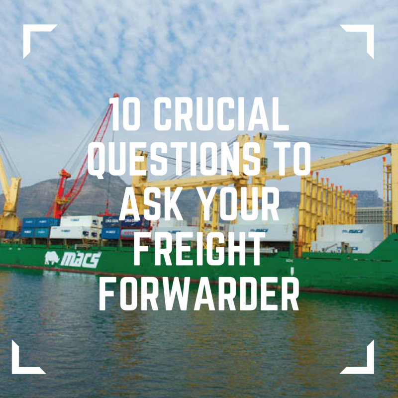 10 Crucial Questions To Ask Your Freight Forwarder - John