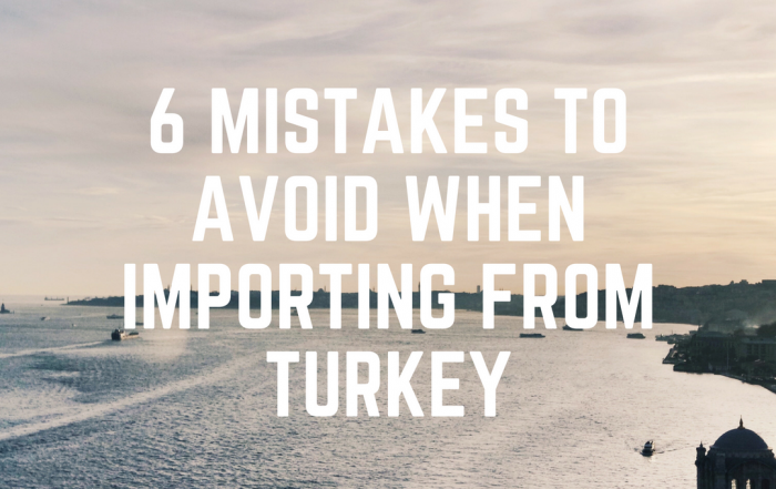 6 Mistakes to Avoid When Importing from Turkey