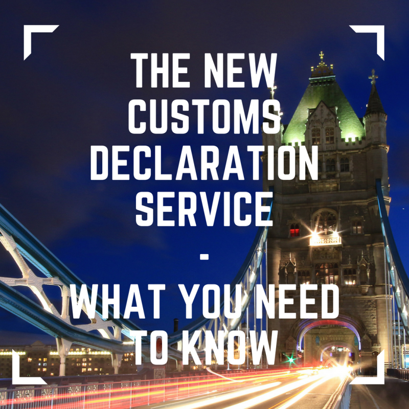 The New Customs Declaration Service - What you Need to Know