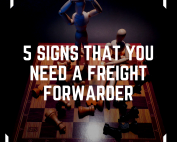 5 Signs that you Need a Freight Forwarder