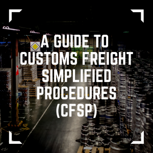 GUIDE] A guide to Customs Freight Simplified Procedures (CFSP)
